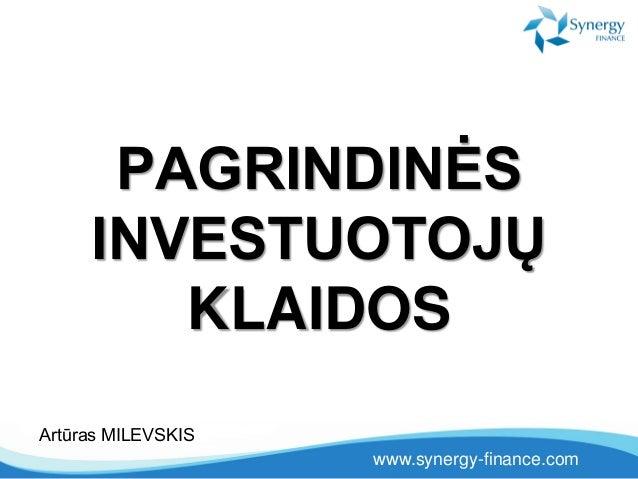 www.synergy-finance.com PAGRINDINĖS INVESTUOTOJŲ KLAIDOS Artūras MILEVSKIS