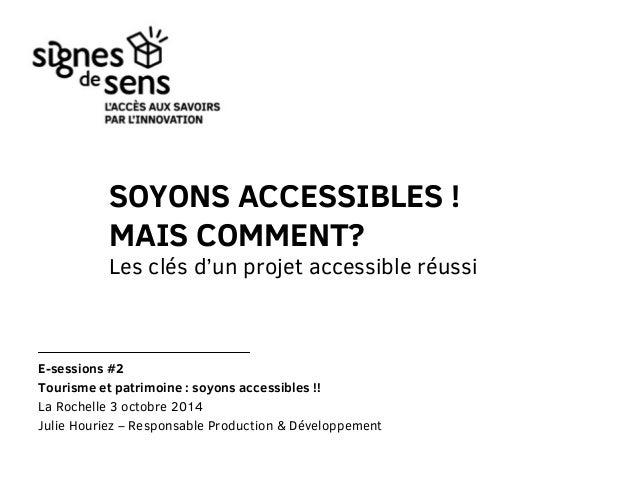 SOYONS ACCESSIBLES !  MAIS COMMENT?  Les clés d'un projet accessible réussi  E-sessions #2  Tourisme et patrimoine : soyon...