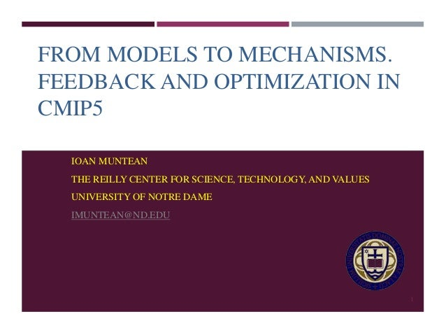 FROM MODELS TO MECHANISMS.  FEEDBACK AND OPTIMIZATION IN  CMIP5  IOAN MUNTEAN  THE REILLY CENTER FOR SCIENCE, TECHNOLOGY, ...