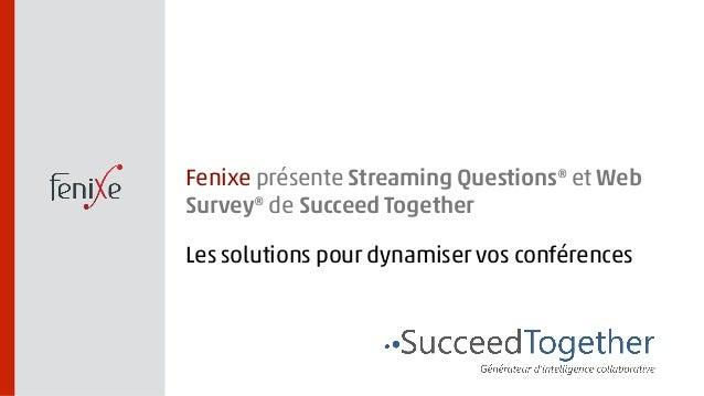 Fenixe présente Streaming Questions® et Web  Survey® de Succeed Together  Les solutions pour dynamiser vos conférences