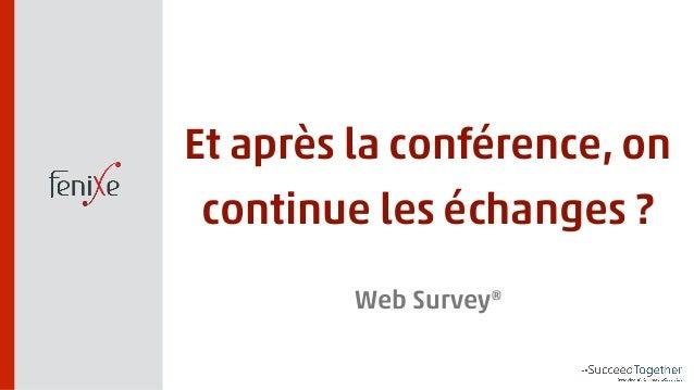 Et après la conférence, on  continue les échanges ?  Web Survey®