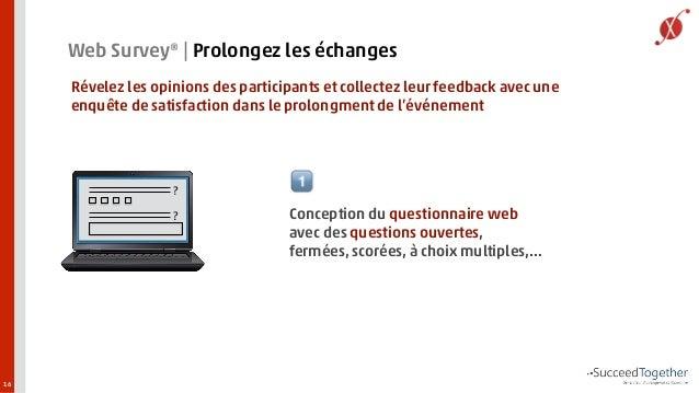16  Web Survey®   Prolongez les échanges  Révelez les opinions des participants et collectez leur feedback avec une  enquê...