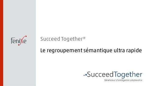 Succeed Together®  Le regroupement sémantique ultra rapide
