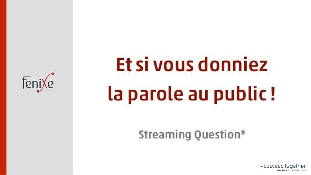 Et si vous donniez  la parole au public !  Streaming Question®
