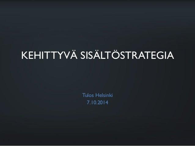 KEHITTYVÄ SISÄLTÖSTRATEGIA Tulos Helsinki 7.10.2014