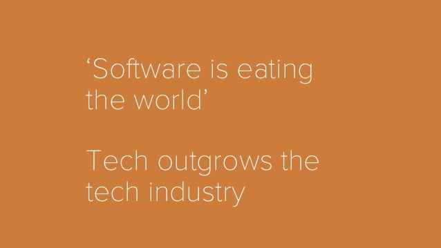 'Software is eating  the world'  Tech outgrows the  tech industry