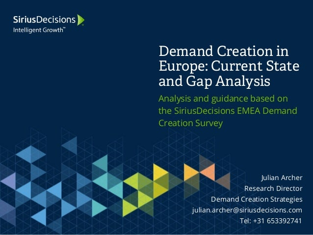 Demand Creation in  Europe: Current State  and Gap Analysis  Analysis and guidance based on  the SiriusDecisions EMEA Dema...
