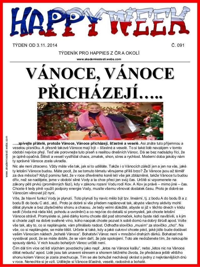 www.akademiestesti.webs.com  TÝDEN OD 3.11. 2014Č. 091  TÝDENÍK PRO HAPPIES Z ČR A OKOLÍ  www.akademiestesti.webs.com  ….....