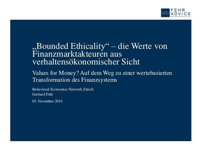 """03. November 2014  """"BoundedEthicality"""" –die Werte von Finanzmarktakteuren aus verhaltensökonomischer Sicht  Values forMone..."""