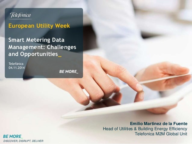 European Utility Week  Smart Metering Data  Management: Challenges  and Opportunities_  Telefónica  04.11.2014  DISCOVER, ...