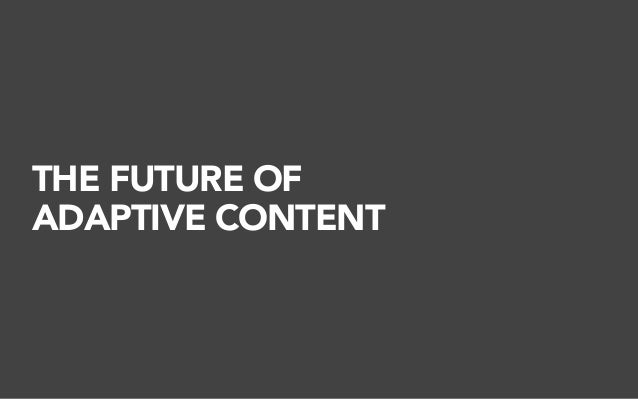 THE FUTURE OF ADAPTIVE CONTENT