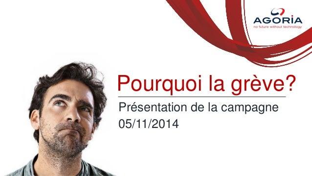 Présentation de la campagne  05/11/2014  Pourquoi la grève?