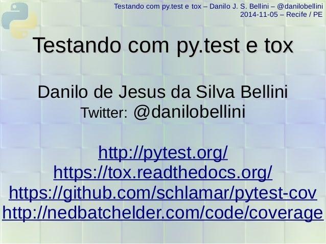 Testando com py.test e tox – Danilo J. S. Bellini – @danilobellini  2014-11-05 – Recife / PE  TTeessttaannddoo ccoomm ppyy...