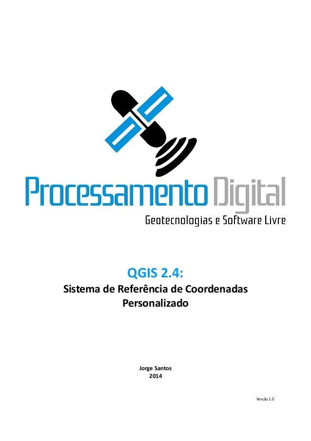 QGIS 2.4:  Sistema de Referência Coordenadas Personalizado  Jorge Santos  2014  Versão 1.0