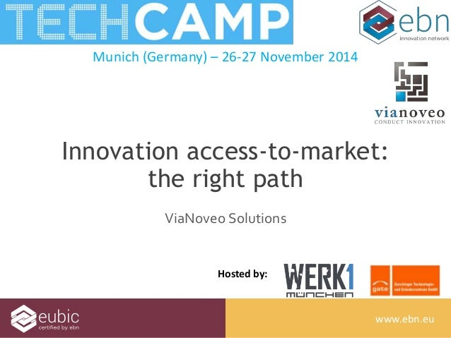 Innovation access-to-market:  www.ebn.eu  Munich (Germany) – 26-27 November 2014  Hosted by:  www.ebn.eu  the right path  ...