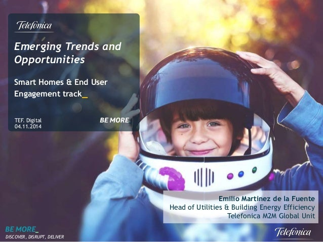 Emerging Trends and  Opportunities  Smart Homes & End User  Engagement track_  TEF. Digital  04.11.2014  DISCOVER, DISRUPT...
