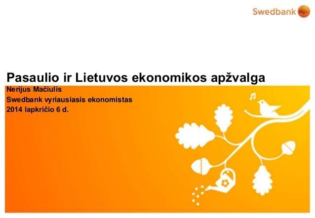 Pasaulio ir Lietuvos ekonomikos apžvalga  Nerijus Mačiulis  Swedbank vyriausiasis ekonomistas  2014 lapkričio 6 d.  © Swed...