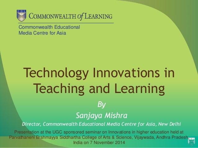 Commonwealth Educational  Media Centre for Asia  Technology Innovations in  Teaching and Learning  By  Sanjaya Mishra  Dir...