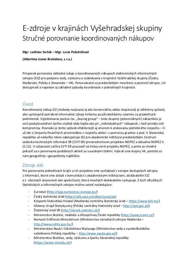 E-zdroje v krajinách Vyšehradskej skupiny Stručné porovnanie koordinovaných nákupov Mgr. Ladislav Svršek – Mgr. Lucia Pole...