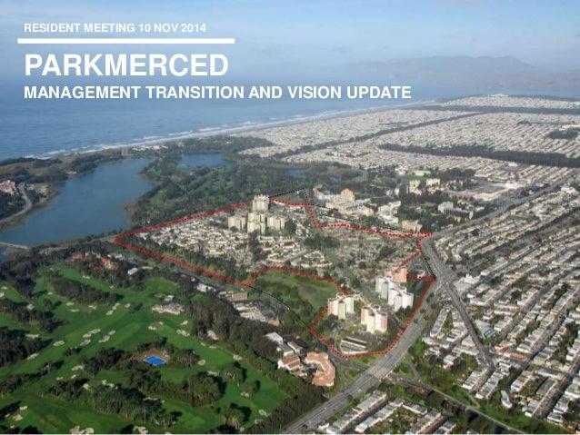 PARKMERCED RESIDENT MEETING 10 NOV 2014 MANAGEMENT TRANSITION AND VISION UPDATE