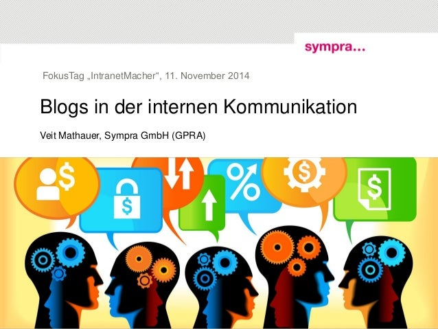 """Blogs in der internen Kommunikation  Veit Mathauer, Sympra GmbH (GPRA)  FokusTag """"IntranetMacher"""", 11. November 2014  © sy..."""