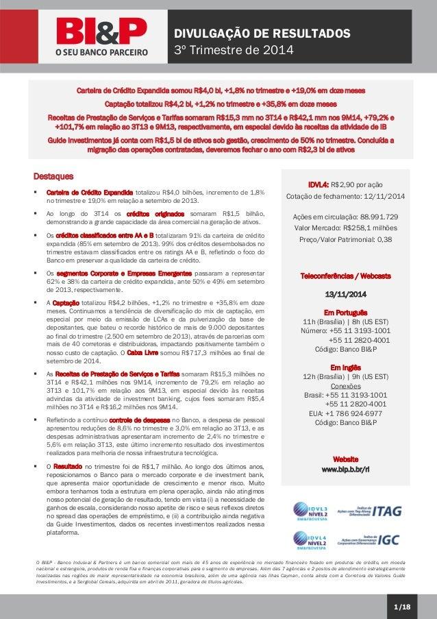 1/18  DIVULGAÇÃO DE RESULTADOS  3º Trimestre de 2014  O BI&P - Banco Indusval & Partners é um banco comercial com mais de ...