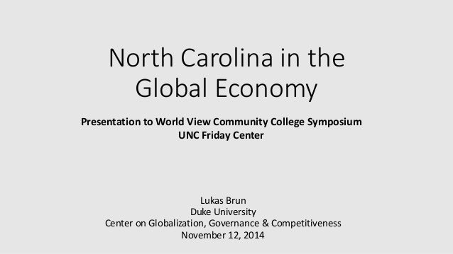 North Carolina in the Global Economy Lukas Brun Duke University Center on Globalization, Governance & Competitiveness Nove...