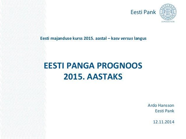 Eesti majanduse kurss 2015. aastal – kasv versus langus  EESTI PANGA PROGNOOS  2015. AASTAKS  Ardo Hansson  Eesti Pank  12...