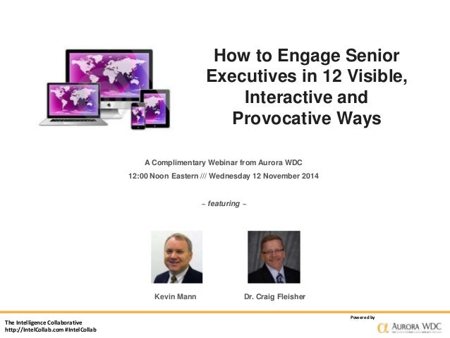 The Intelligence Collaborative  http://IntelCollab.com #IntelCollab  How to Engage Senior  Executives in 12 Visible,  Inte...