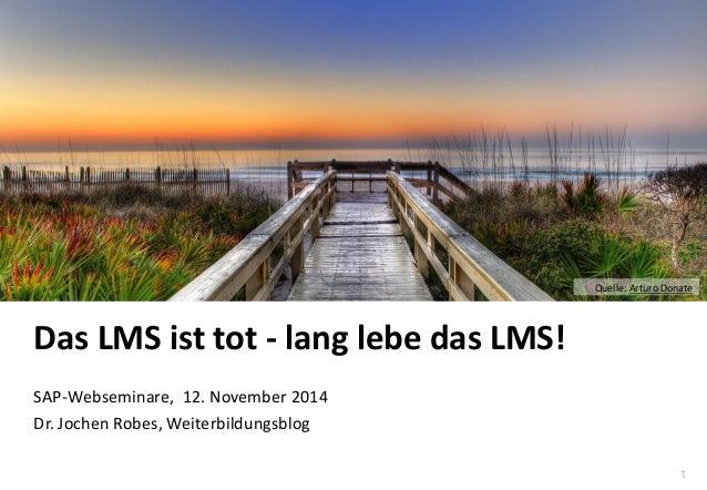 1  www.hq.de  Das LMS ist tot - lang lebe das LMS!  SAP-Webseminare, 12. November 2014  Dr. Jochen Robes, Weiterbildungsbl...
