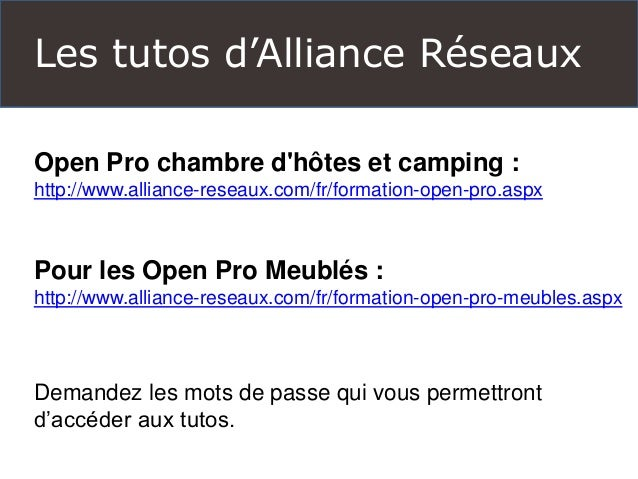 Les tutos d'Alliance Réseaux  Open Pro chambre d'hôtes et camping :  http://www.alliance-reseaux.com/fr/formation-open-pro...