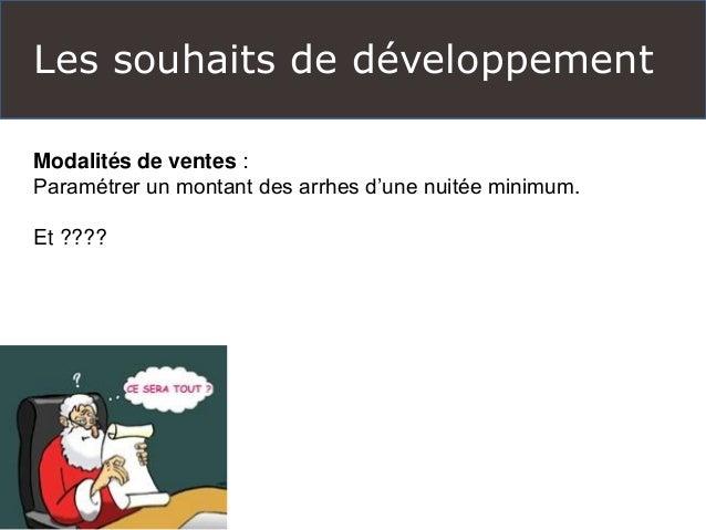 Les souhaits de développement  Modalités de ventes :  Paramétrer un montant des arrhes d'une nuitée minimum.  Et ????