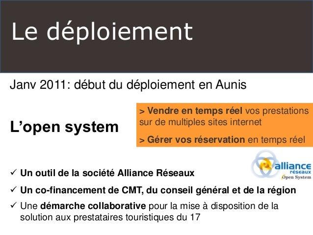 Le déploiement  Janv 2011: début du déploiement en Aunis  L'open system   Un outil de la société Alliance Réseaux   Un c...