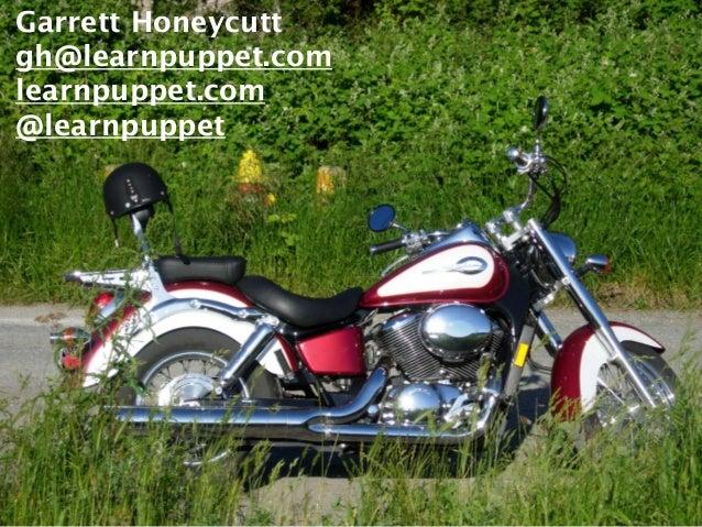 Garrett Honeycutt  gh@learnpuppet.com  learnpuppet.com  @learnpuppet  Garrett Honeycutt  gh@learnpuppet.com  learnpuppet.c...