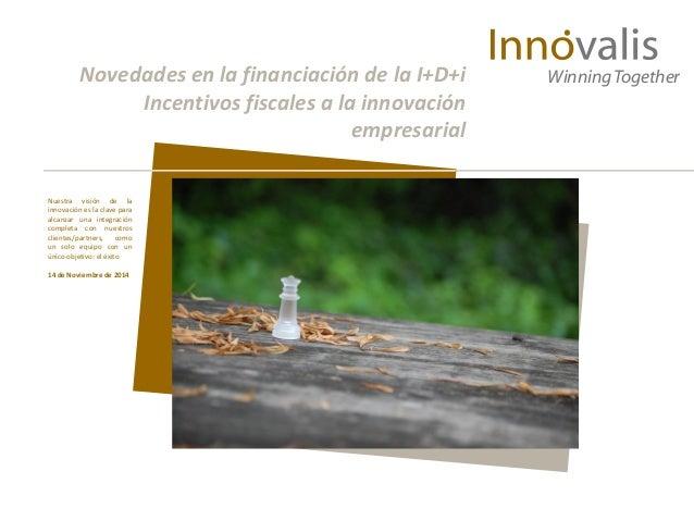 Novedades en la financiación de la I+D+i  Incentivos fiscales a la innovación  empresarial  Winning Together  Nuestra visi...