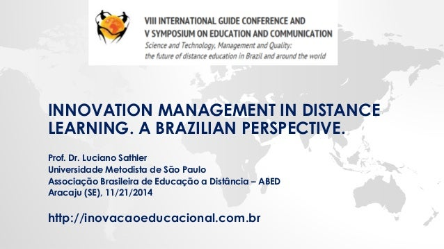 INNOVATIONMANAGEMENT IN DISTANCE LEARNING. A BRAZILIAN PERSPECTIVE.  Prof. Dr. Luciano Sathler  Universidade Metodista de ...