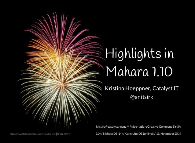 Highlights in  Mahara 1.10  Kristina Hoeppner, Catalyst IT  @anitsirk  kristina@catalyst.net.nz // Präsentation: Creative ...