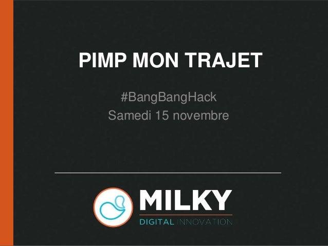PIMP MON TRAJET  #BangBangHack  Samedi 15 novembre