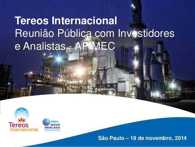 1  São Paulo – 18 de novembro, 2014  Tereos Internacional  Reunião Pública com Investidores e Analistas - APIMEC
