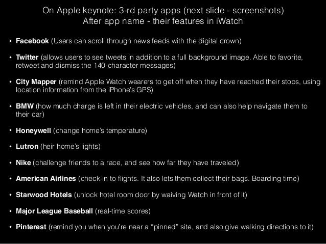 On Apple keynote: 3-rd party apps (next slide - screenshots)  After app name - their features in iWatch  • Facebook (Users...