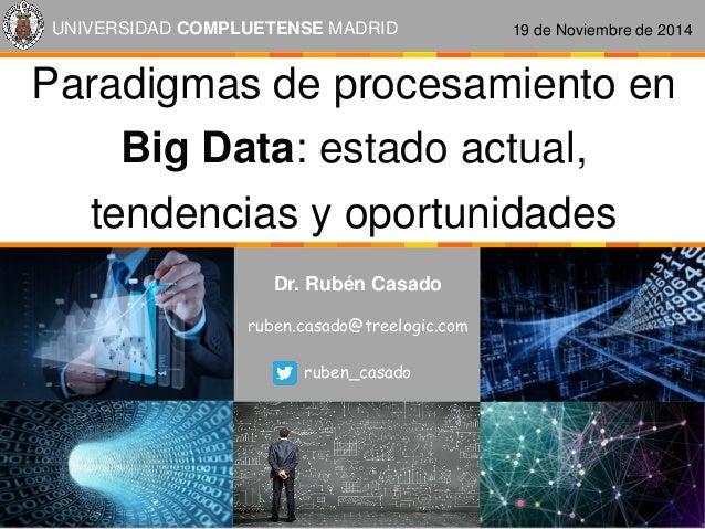 Dr. Rubén Casado  ruben.casado@treelogic.com  ruben_casado  Paradigmas de procesamiento en Big Data: estado actual, tenden...