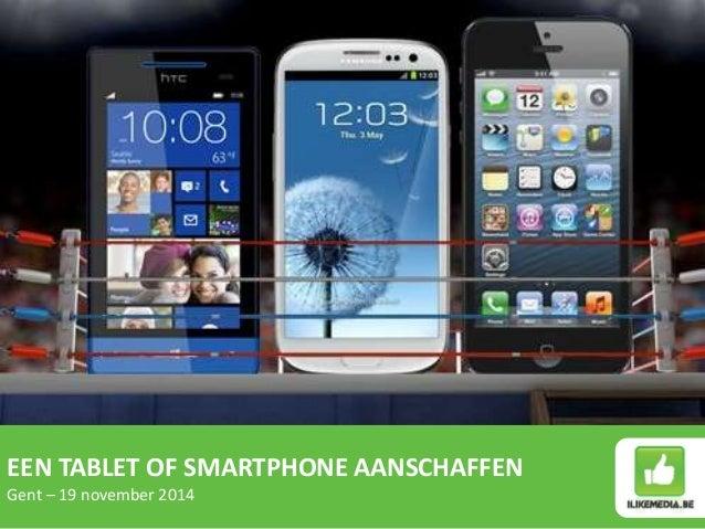 EEN TABLET OF SMARTPHONE AANSCHAFFEN  Gent – 19 november 2014