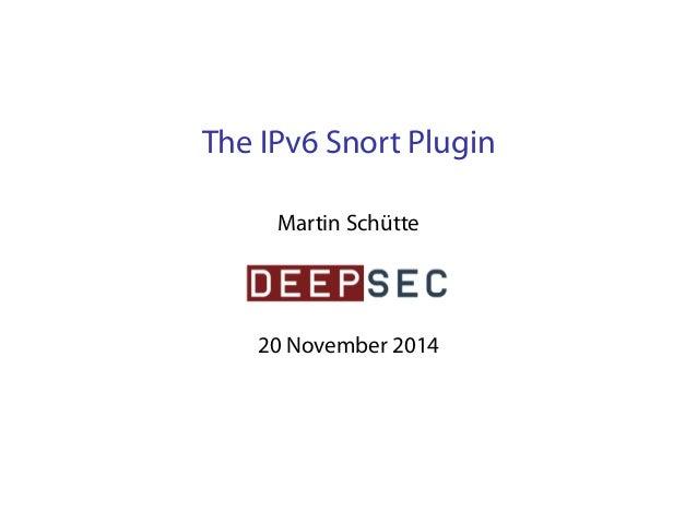 The IPv6 Snort Plugin  Martin Schütte  20 November 2014