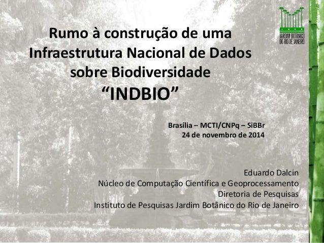 """Rumo à construção de uma  Infraestrutura Nacional de Dados  sobre Biodiversidade  """"INDBIO""""  Brasília – MCTI/CNPq – SiBBr  ..."""