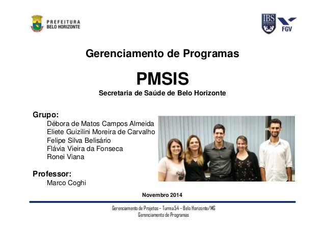 Gerenciamento de Programas  PMSIS  Secretaria de Saúde de Belo Horizonte  Grupo:  Débora de Matos Campos Almeida  Eliete G...