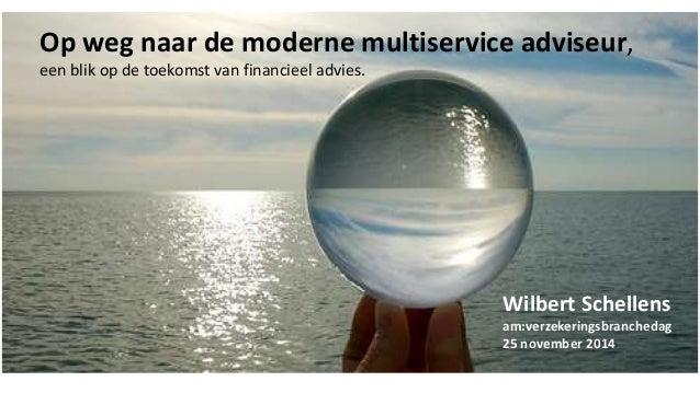 Op weg naar de moderne multiservice adviseur,  een blik op de toekomst van financieel advies.  Wilbert Schellens  am:verze...