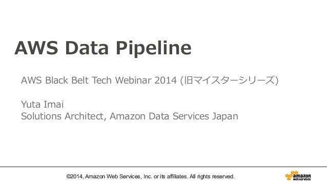 AWS Data Pipeline  AWS Black Belt Tech Webinar 2014 (旧マイスターシリーズ)    Yuta Imai  Solutions Architect, Amazon Data Services J...