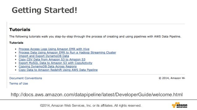 Getting Started!  http://docs.aws.amazon.com/datapipeline/latest/DeveloperGuide/welcome.html  ©2014, Amazon Web Services, ...