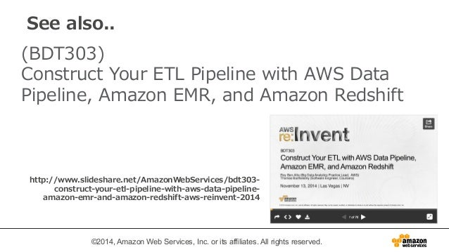 See also..  (BDT303)   Construct Your ETL Pipeline with AWS Data  Pipeline, Amazon EMR, and Amazon Redshift  http://www.sl...