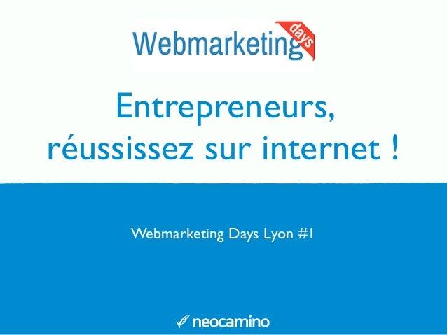 Entrepreneurs,  réussissez sur internet !  Webmarketing Days Lyon #1